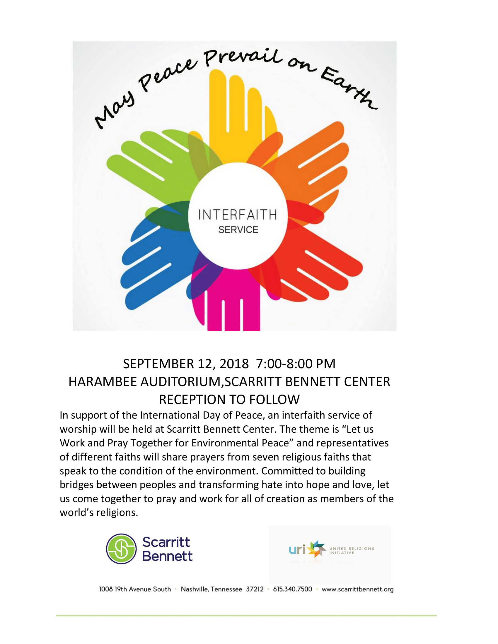 "SEPTEMBER 12, 2018 7:00-8:00 PM  HARAMBEE AUDITORIUM,SCARRITT BENNETT CENTER  RECEPTION TO FOLLOW  In support of the International Day of Peace, an interfaith service of worship will be held at Scarritt Bennett Center. The theme is ""Let us Work and Pray Together for Environmental Peace"" and representatives of different faiths will share prayers from seven religious faiths that speak to the condition of the environment. Committed to building bridges between peoples and transforming hate into hope and love, let us come together to pray and work for all of creation as members of the world's religions."