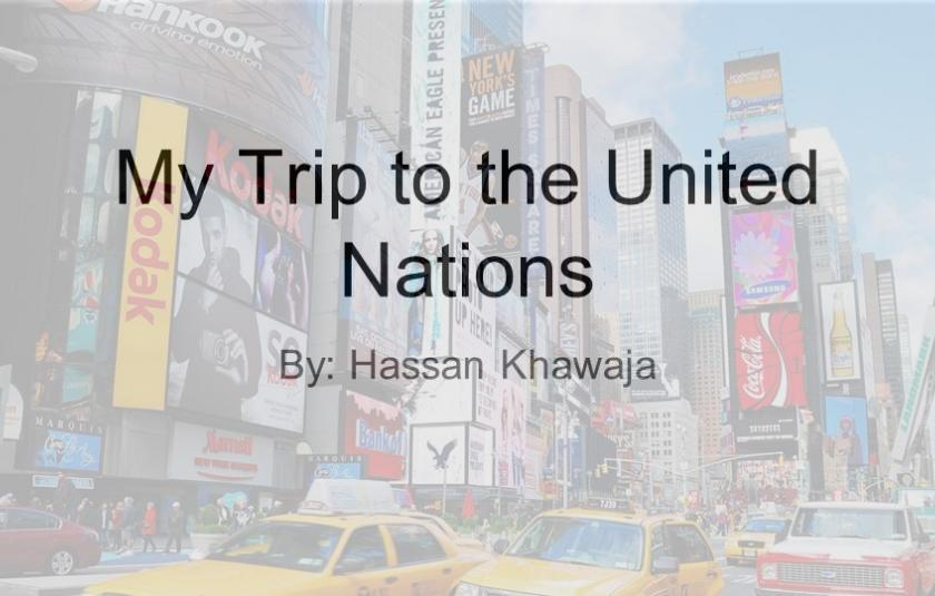 My Trip to the UN by Hassan Khawaja